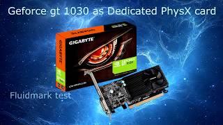 GT 1030 as Dedicated PhysX card! FluidMark test