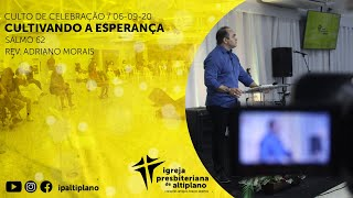 Cultivando a Esperança - Culto de Celebração - IP Altiplano - 06/09