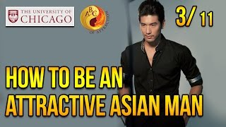How to be an Attractive Asian Man at University of Chicago, Part 3