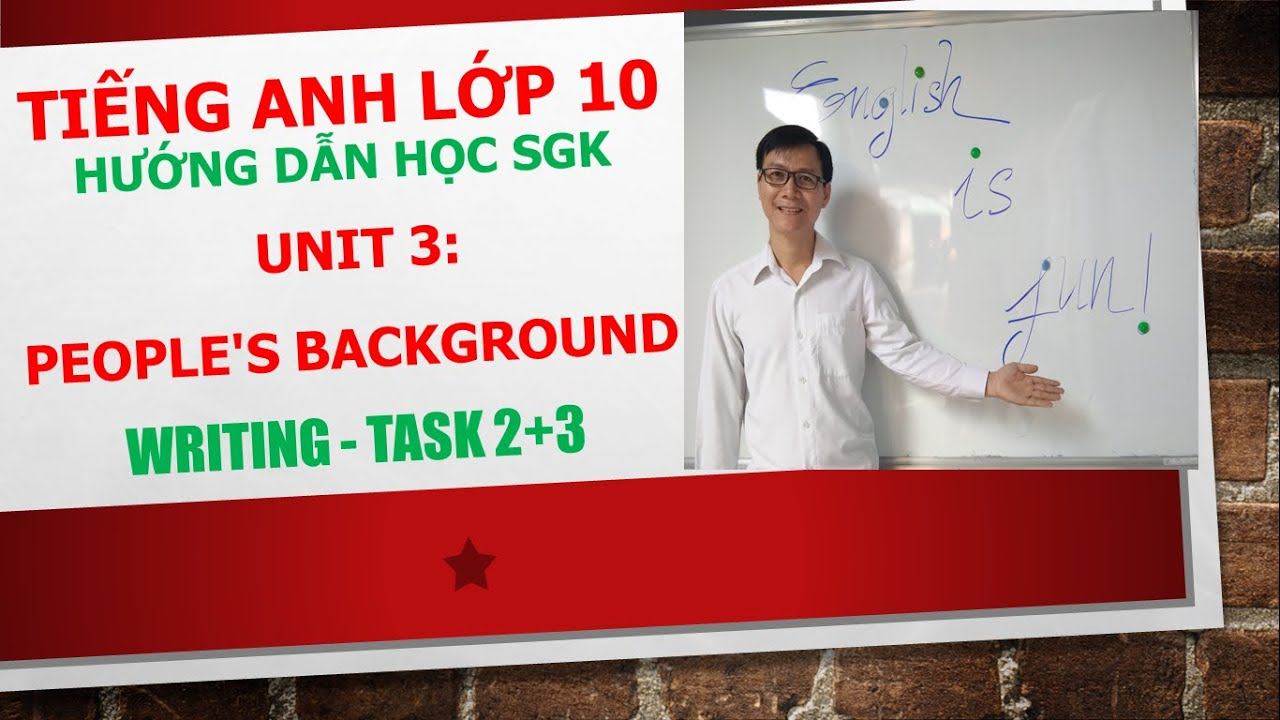 Tiếng Anh lớp 10 (Học SGK) – Unit 3: People's background – Writing – Task 2+3