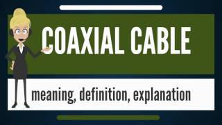 what-is-coaxial-cable-what-does-coaxial-cable-mean-coaxial-cable-meaning-amp-explanation