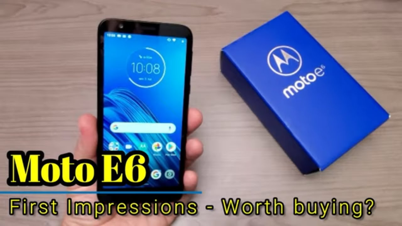 First Impressions of Moto E6