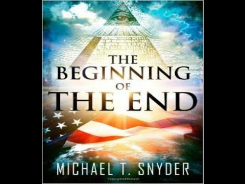 "Michael Snyder (EconomicCollapseBlog) ""Beginning of the End"""