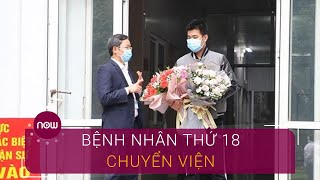 Bệnh nhân thứ 18 chuyển viện sau 3 lần âm tính SARS-CoV-2 | VTC Now