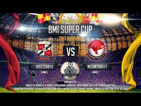 BMI Super Cup 2017 - East Star FC Vs Nusantara FT