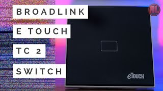 Broadlink E Touch TC 2 Switch Up Unboxing, Review, Setup, Voice Control - English