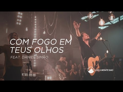 Igreja Monte Sião - Com Fogo Em Teus Olhos (feat.  Dani Simão)
