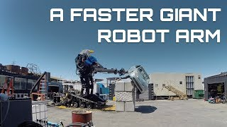 A Faster Giant Robot Arm!