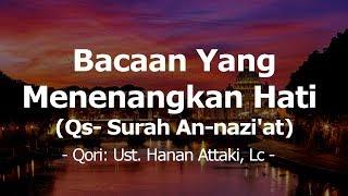 Download Lagu Bacaan Yang Menenangkan Hati Qs  Surah An nazi'at   By Ust  Hanan Attaki, Lc mp3
