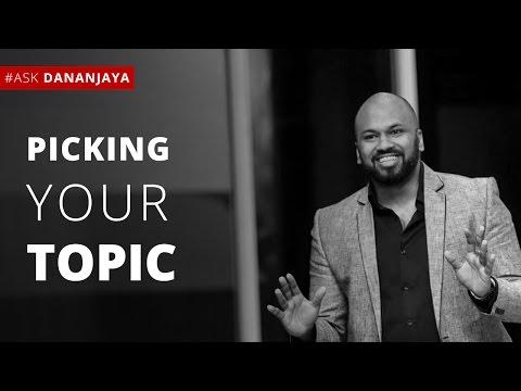 Dananjaya Hettiarachchi: How do I Pick a Winning Topic?