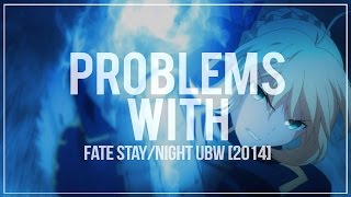 The Problems With - Fate/Stay Night Unlimited Blade Works [2014]