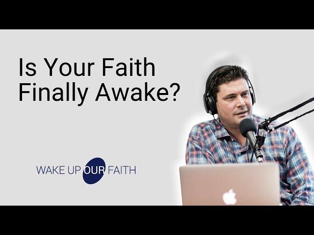 Is Your Faith Finally Awake?