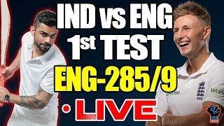 India vs England 1st Test,Ind vs Eng 1st Test match live Match Score:ENG-285/9