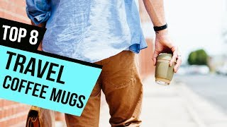 8 Best Travel Coffee Mugs 2018 Reviews