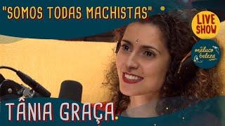 Tânia Graça - Psicóloga/Sexóloga - Maluco Beleza LIVESHOW