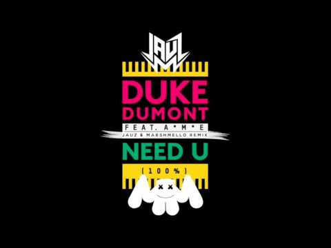Duke Dumont- Need U (100%) (Jauz x Marshmello Remix)
