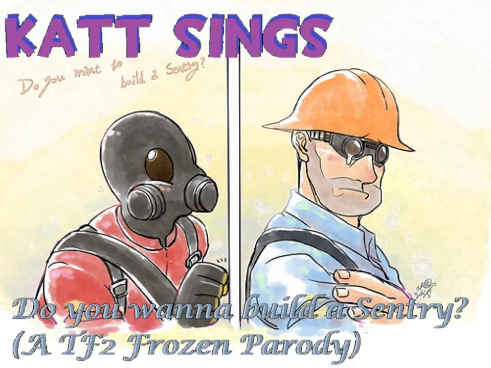 KATT SINGS: Do you wanna build a Sentry? (tf2 frozen parody) - YouTube