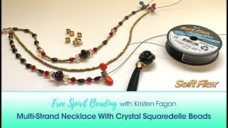 Free Spirit Beading with Kristen Fagan: Multi-Strand Necklace With Crystal Squaredelle Beads