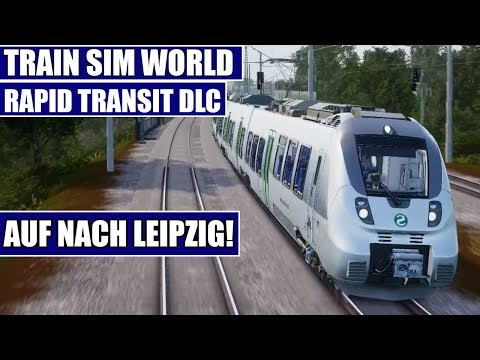 Train Sim World Rapid Transit #01 - Auf nach Leipzig! - TSW Addon Deutsch