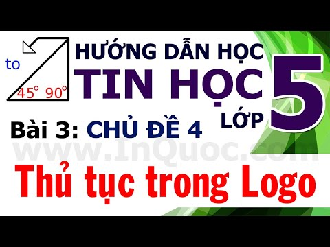 Hướng Dẫn Học Tin Học Lớp 5 ? Bài 3: Thủ tục trong Logo ? Chủ đề 4: Thế giới Logo