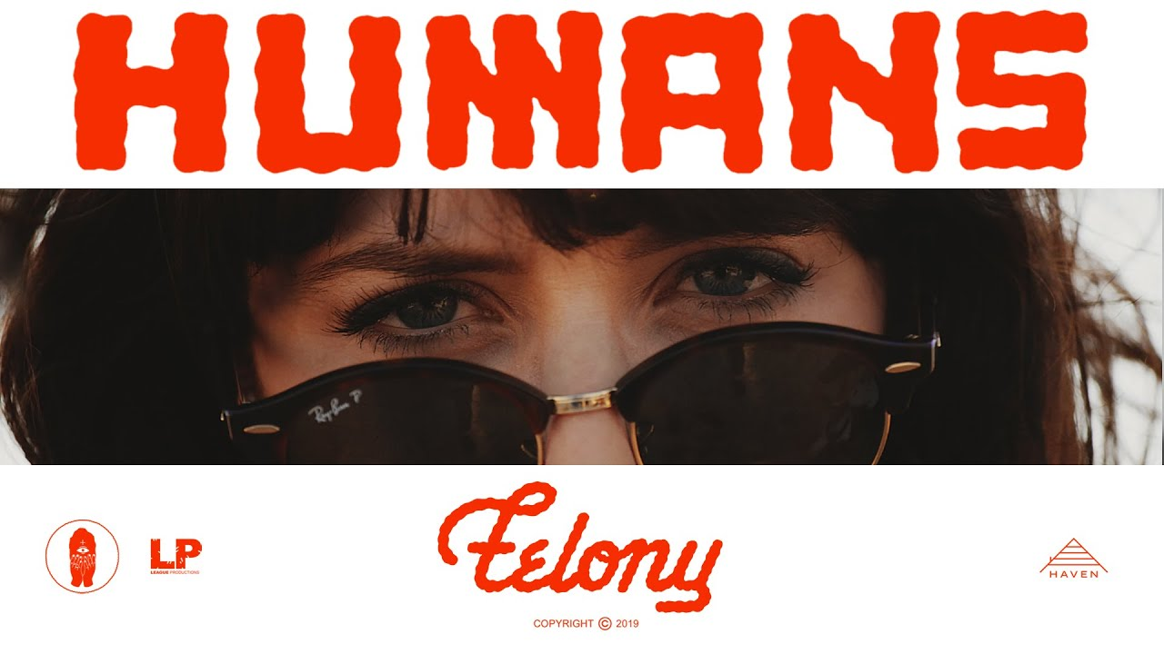 HUMANS - Felony (Official Video) - YouTube