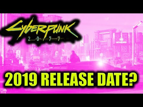 CYBERPUNK 2077 NEWS-LATE 2019 RELEASE DATE PREDICTED