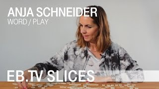 Word / Play: ANJA SCHNEIDER (Slices Feature)