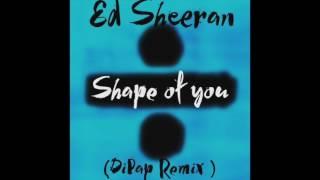 Ed Sheeran - Shape Of You (DiPap Radio Edit) {FREE DOWNLOAD INSIDE}