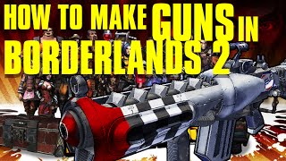 How to MAKE GUNS in BORDERLANDS 2!! (Mac)