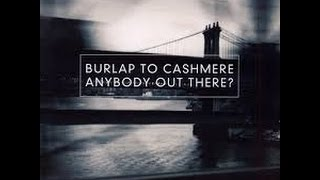BURLAP TO CASHMERE   ANYBODY OUT THERE? (album)
