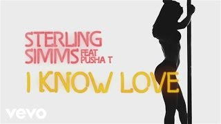 Sterling Simms - I Know Love (Lyric) ft. Pusha T