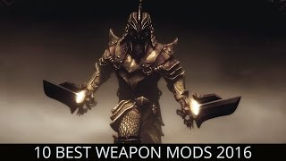 Skyrim - Top 10 Best Weapon Mods 2016