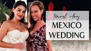 Mexico Travel Vlog: Andreea Cristina Wedding I Sydne Summer