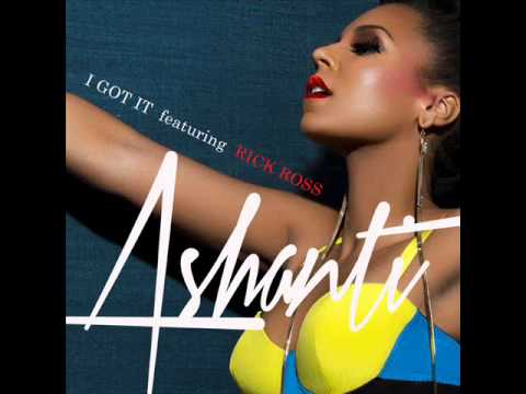 Ashanti - I Got It (Featuring Rick Ross)