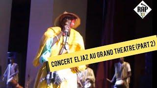 Eljaz ! L'intégralité du concert au grand Théâtre (guichet fermé) /part 2