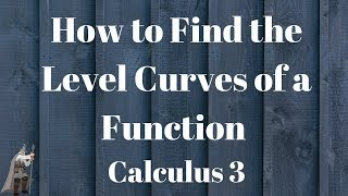 How to Find the Level Curves of a Function Calculus 3