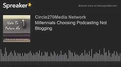 Millennials Choosing Podcasting Not Blogging