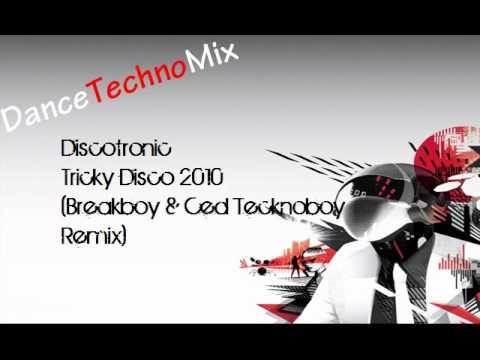 Discotronic - Tricky Disco 2010 (Breakboy & Ced Tecknoboy Remix)