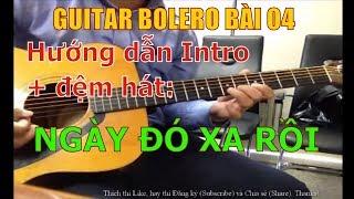 GUITAR BOLERO BÀI 04: NGÀY ĐÓ XA RỒI (Hướng dẫn Intro + đệm hát)