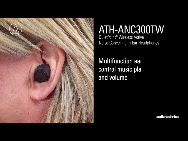 ATH-ANC300TW Overview | QuietPoint® Noise-Cancelling In-Ear Headphones in a Truly Wireless Design