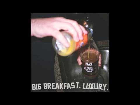 "BIG BREAKFAST - ""LUXURY"" FULL ALBUM STREAM"