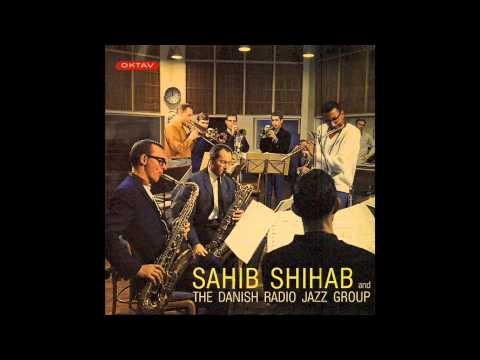 Sahib Shihab - Sahib Shihab and the Danish Radio Jazz Group [Full Album]