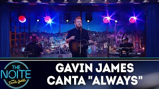 Baixar Gavin James canta Always | The Noite (16/05/18)