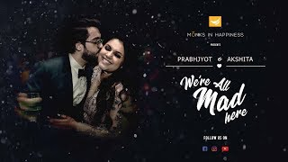 MIH Wedding Trailers - Akshita X Prabhjyot - We're all mad here!