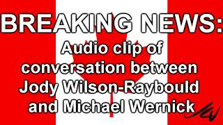 "BREAKING NEWS  - Audio clip  Jody Wilson Raybould and Michael Wernick ""Spring Slam"""