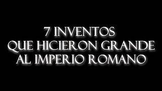 7 inventos que hicieron grande al Imperio Romano