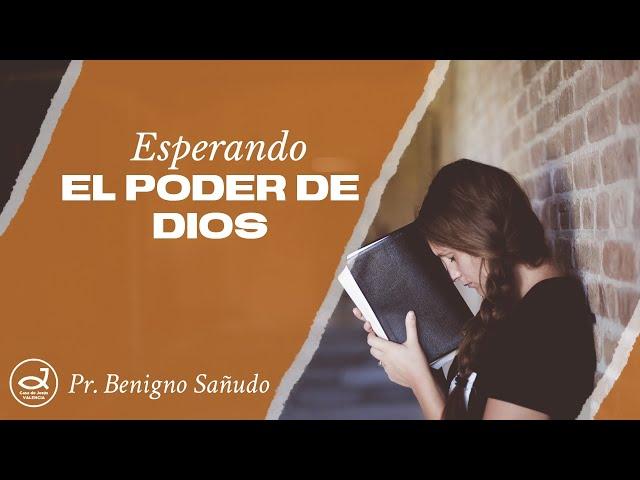 Esperando el poder de Dios | Pr. Benigno Sañudo