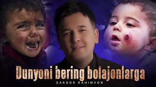 Sardor Rahimxon - Dunyoni bering bolajonlarga (Official Music Video)