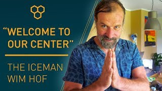 "Iceman Wim Hof: ""Welcome to our center!"""