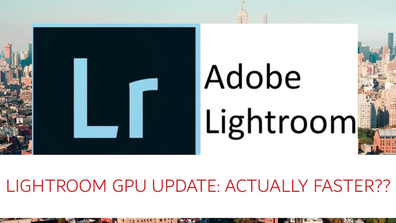 Lightroom GPU August Performance Update: Actually Faster??